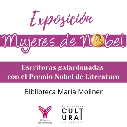 Orihuela, evento cultural: Exposición 'Mujeres nobeles', en la que se hará un repaso por la vida y las obras de las diecisiete mujeres galardonadas por la academia sueca con el Premio Nobel de Literatura, dentro de los actos de conmemoración del Día Internacional de la Mujer, el 8M