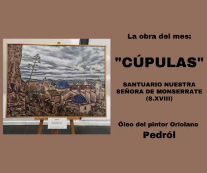 Orihuela, evento cultural: Exposición de la obra 'Cúpulas', del pintor oriolano Pedrol, dentro del ciclo 'La obra del mes', organizado por la Concejalía de Turismo