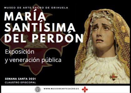 Orihuela, evento cultural: Exposición y veneración pública de la imagen de María Santísima del Perdón, dentro de los actos de Semana Santa 2021